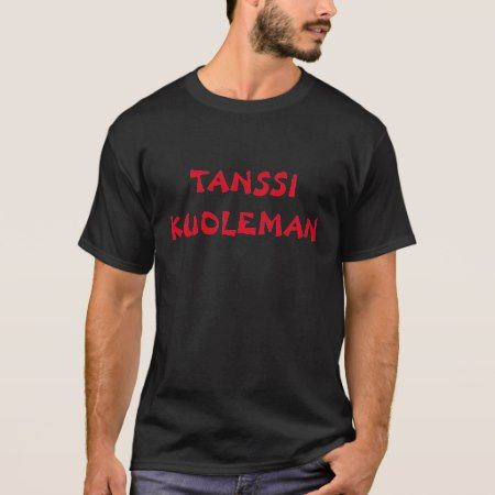 tanssi kuoleman - dance of death in Finnish T-Shirt - tap, personalize, buy right now!