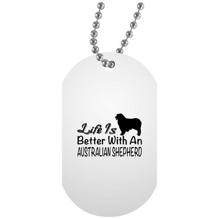 Life Is Better With An Australian Shepherd Dog Tag