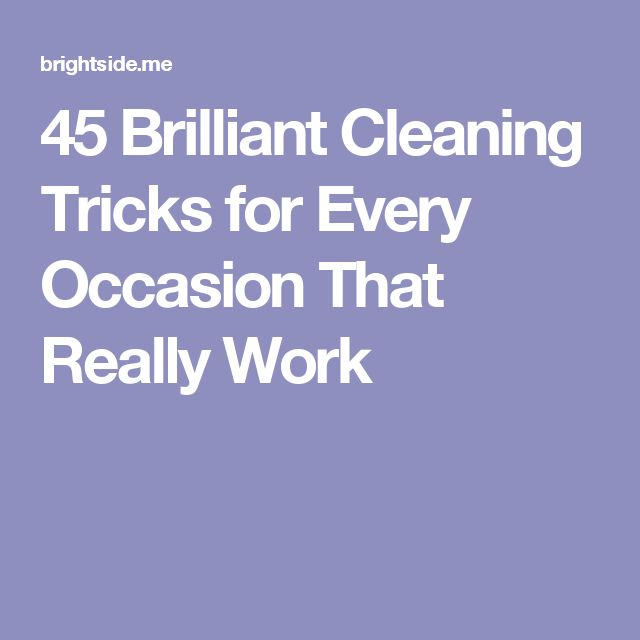 45 Brilliant Cleaning Tricks for Every Occasion That Really Work