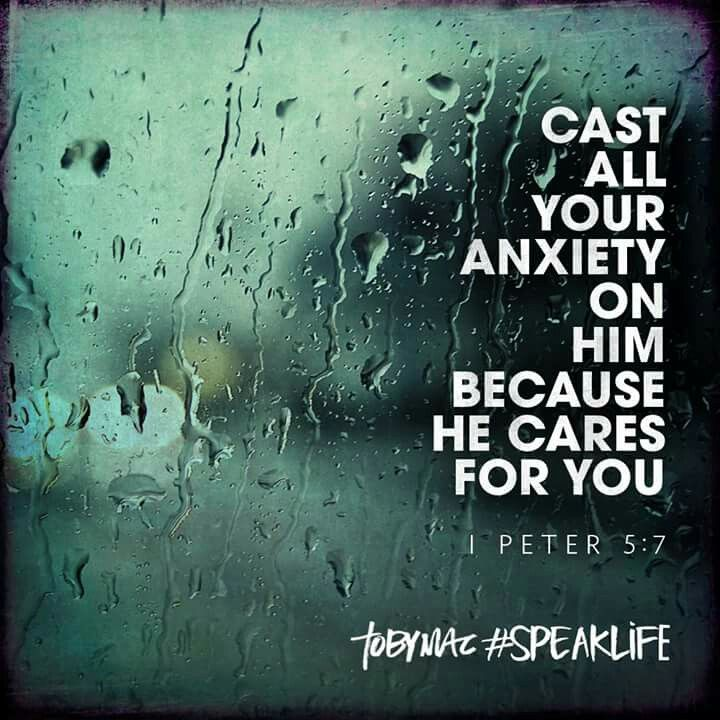 Cast ALL your anxiety on Him because He cares for you. Peter 5:7 TobyMac#speaklife