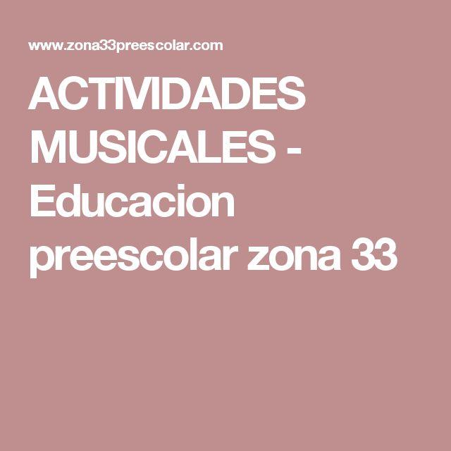 ACTIVIDADES MUSICALES - Educacion preescolar zona 33