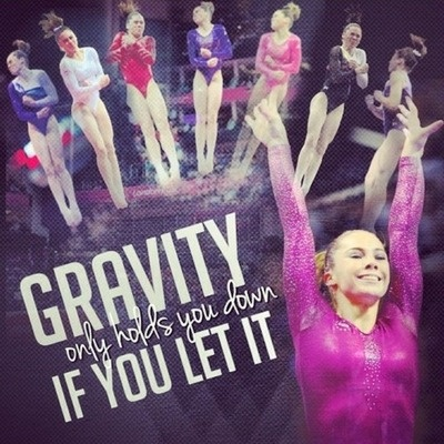 Gravity only holds you down if you let it.