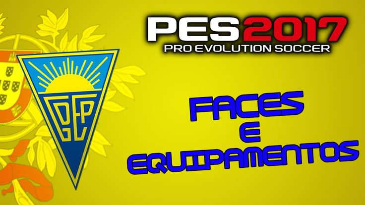 Faces e Equipamentos do GD Estoril Praia PES 2017|PS4