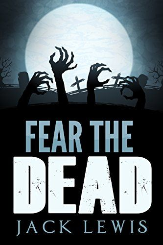 Fear the Dead: A Zombie Apocalypse - Finished 10/7/15