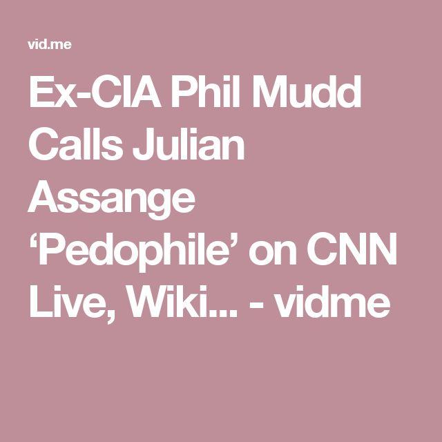Ex-CIA Phil Mudd Calls Julian Assange 'Pedophile' on CNN Live, Wiki... - vidme