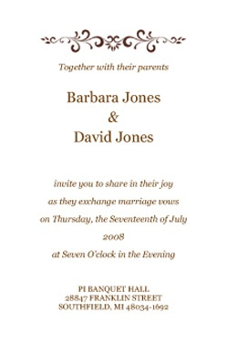 sample wedding invitation wording  also I like this but don't have image    Your love and friendship have  helped us become who we are.    Together with our parents,  we invite you to share our joy  and support our love,  as we exchange vows and  celebrate our marriage.    her  and  him    Sunday 23rd August at 2 o'clock  The Ashes, Endon, Staffordshire    A celebration with dinner, drinks  and dancing will follow.