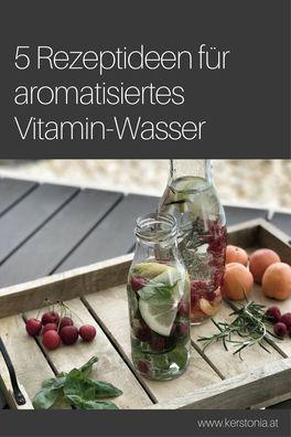 5 Rezeptideen für aromatisiertes Vitamin-Wasser - Mit Infusion Water wird das langweilige Leitungswasser zu deinem persönlichen Highlight-Drink!