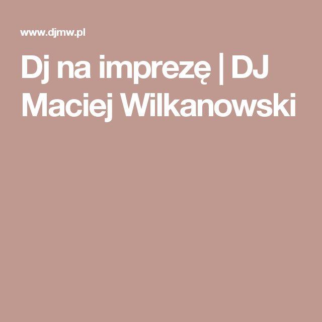 Dj na imprezę  | DJ Maciej Wilkanowski