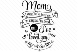 Mom I know you loved me for as long as I lived - Creative Fabrica