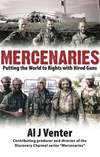 Mercenaries: Putting the World to Rights with Hired Guns ... https://www.amazon.com/dp/B00KEURPXQ/ref=cm_sw_r_pi_dp_3-ArxbK6J1G95