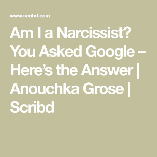 Am I a Narcissist? You Asked Google – Here's the Answer | Anouchka Grose | Scribd