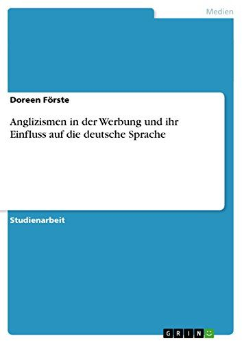 Anglizismen in der Werbung und ihr Einfluss auf die deutsche Sprache - http://kostenlose-ebooks.1pic4u.com/2015/01/21/anglizismen-in-der-werbung-und-ihr-einfluss-auf-die-deutsche-sprache/