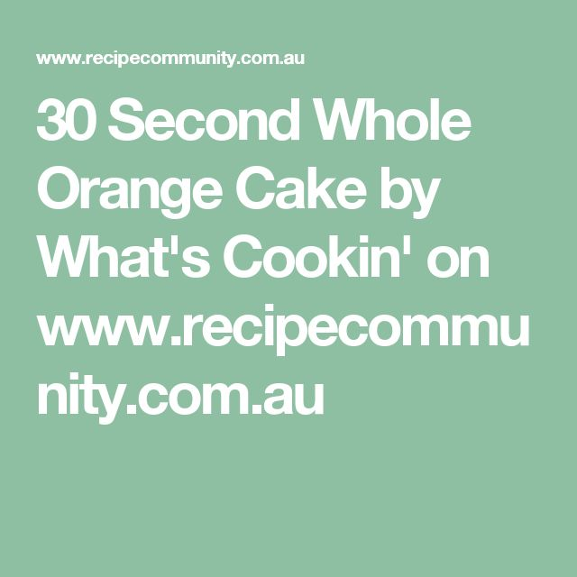 30 Second Whole Orange Cake by What's Cookin' on www.recipecommunity.com.au