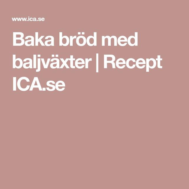 Baka bröd med baljväxter | Recept ICA.se