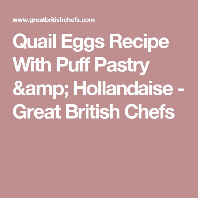 Quail Eggs Recipe With Puff Pastry & Hollandaise - Great British Chefs
