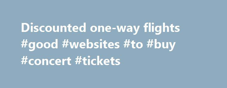 Discounted one-way flights #good #websites #to #buy #concert #tickets http://tickets.remmont.com/discounted-one-way-flights-good-websites-to-buy-concert-tickets/  One Way Flights One-Way Student Flights A one way flight means freedom. It means extending your Iceland backpacking trip by two more days, just in time to see the Aurora (...Read More)