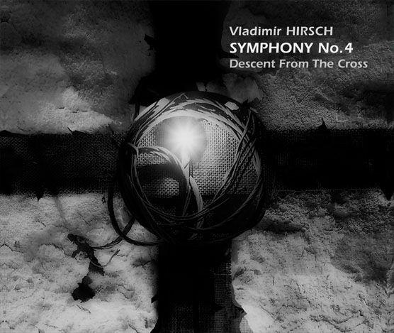 "Vladimír Hirsch / Symphony No.4 ""Descent From The Cross"" (2008)"