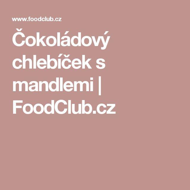 Čokoládový chlebíček s mandlemi | FoodClub.cz