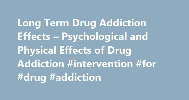 Long Term Drug Addiction Effects – Psychological and Physical Effects of Drug Addiction #intervention #for #drug #addiction http://maryland.nef2.com/long-term-drug-addiction-effects-psychological-and-physical-effects-of-drug-addiction-intervention-for-drug-addiction/  Long Term Drug Addiction Effects The longer an addiction lasts, the more stress and strain it puts on the individual. There are a number of long-term physical and emotional effects of addiction that can easily turn a healthy…