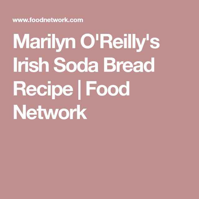Marilyn O'Reilly's Irish Soda Bread Recipe | Food Network