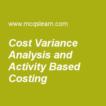 Cost Variance Analysis and Activity Based Costing