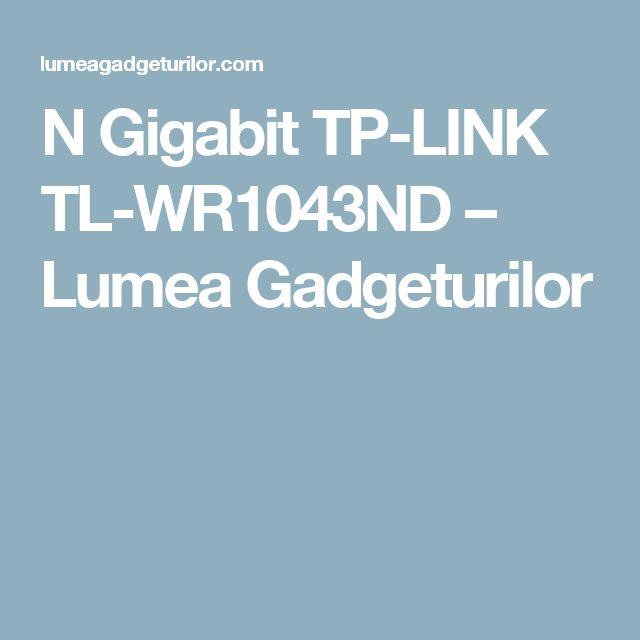 N Gigabit TP-LINK TL-WR1043ND – Lumea Gadgeturilor