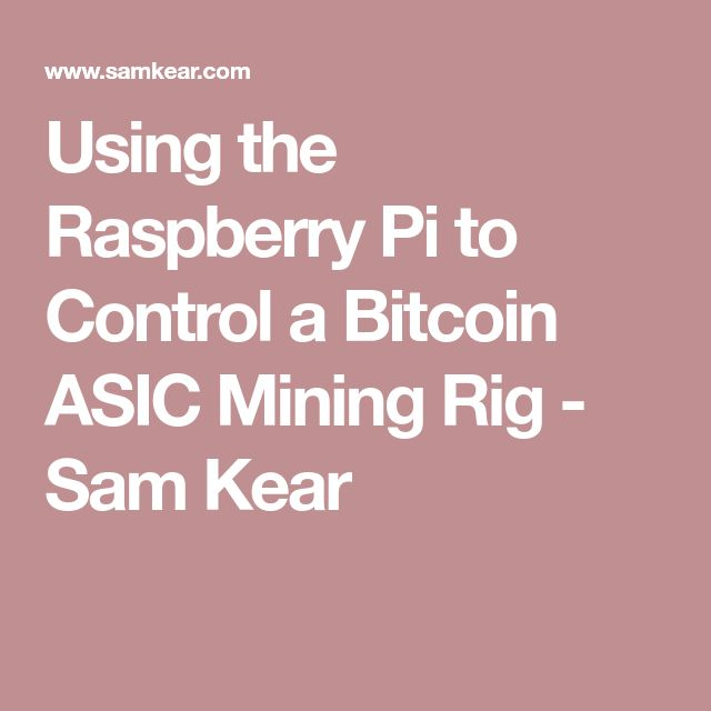 Using the Raspberry Pi to Control a Bitcoin ASIC Mining Rig - Sam Kear #BitCoinMiningInfo