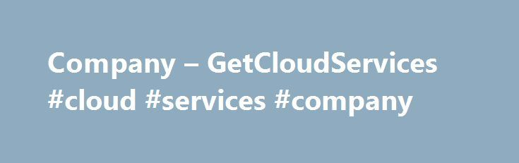 Company – GetCloudServices #cloud #services #company http://south-sudan.remmont.com/company-getcloudservices-cloud-services-company/  GetCloud Services Office 365 is an online subscription service for Microsoft's familiar suite of business productivity applications. Access all of your critical applications under a subscription-based plan. Hosted Exchange is an enterprise-class productivity solution for business users. Access e-mail, voice mail, calendar, and contacts from virtually anywhere…