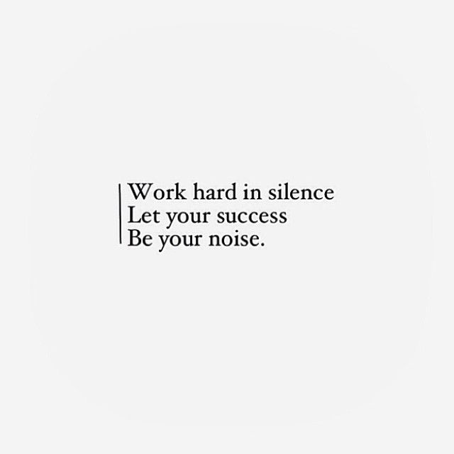 Work hard in silence.  Let your success be your noise - Inspiration // Quotes