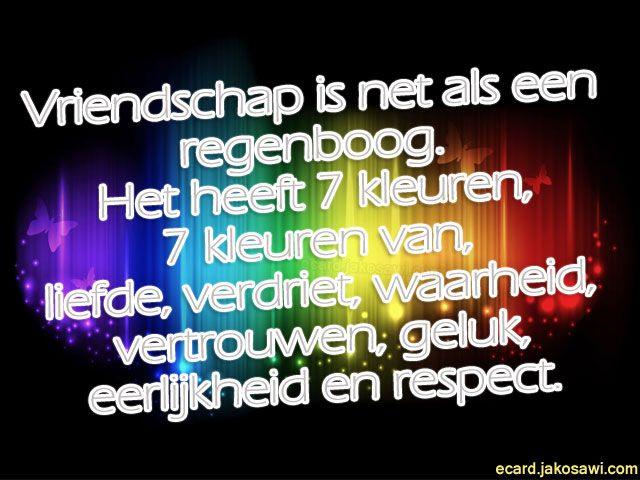 Vriendschap is net als een regenboog. Het heeft 7 kleuren, 7 kleuren van liefde, verdriet, waarheid, vertrouwen, geluk, eerlijkheid en respect.