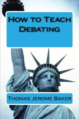 How to Teach Debating: Theory & Practical Handbook for the Non-Native Teacher,Debate Coach & International English Language Learner Worldwide by Thomas Jerome Baker,http://www.amazon.com/dp/1493767801/ref=cm_sw_r_pi_dp_b-pIsb0N31E6Z071