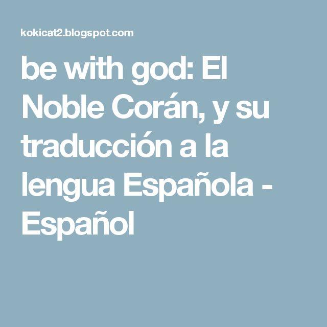 be with god: El Noble Corán, y su traducción a la lengua Española - Español