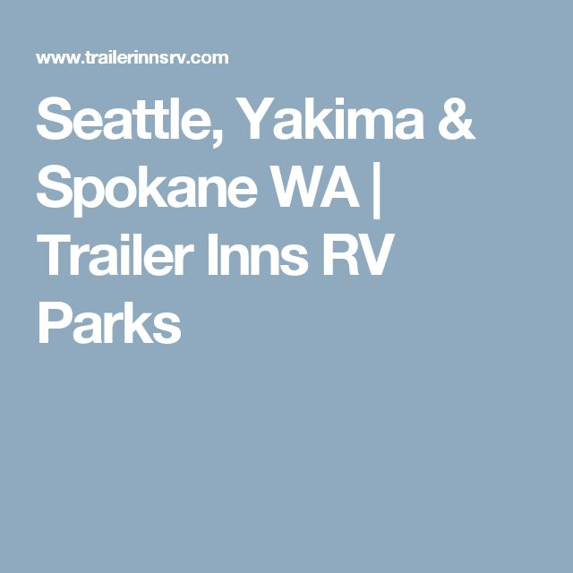 Trailer Inns RV Parks In Seattle Yakima And Spokane Provide Standard Amenities Affordable Rates For Your Stay The Pacific Northwest