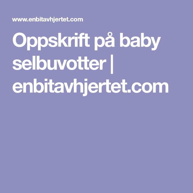 Oppskrift på baby selbuvotter | enbitavhjertet.com