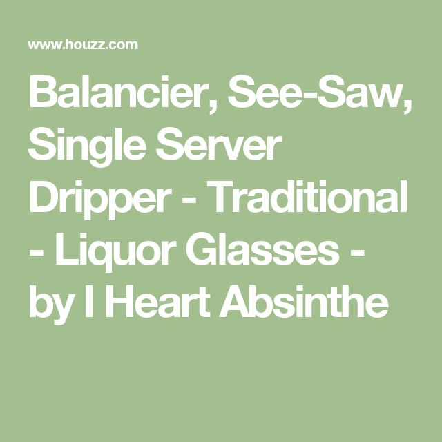 Balancier, See-Saw, Single Server Dripper - Traditional - Liquor Glasses - by I Heart Absinthe