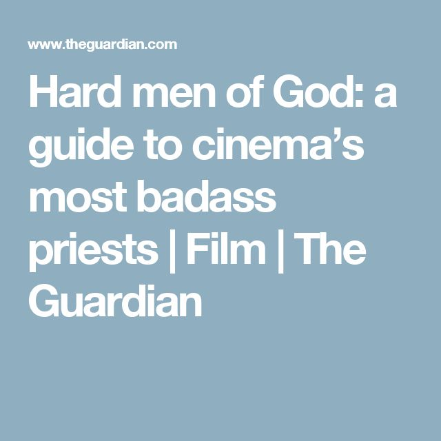 Hard men of God: a guide to cinema's most badass priests | Film | The Guardian