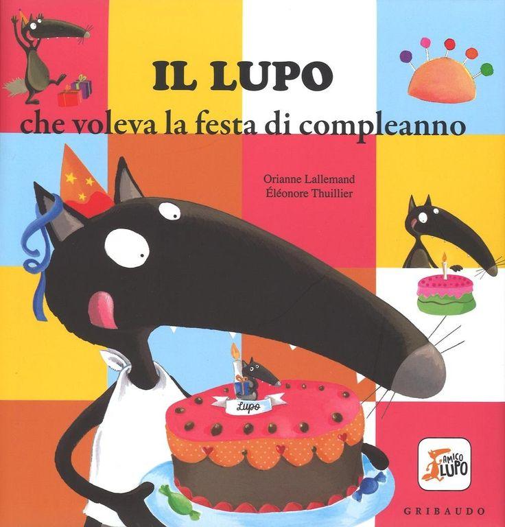 """""""Il lupo che voleva la festa di compleanno"""" Orianne Lallemand, Éléonore Thuillier (Gribaudo)"""