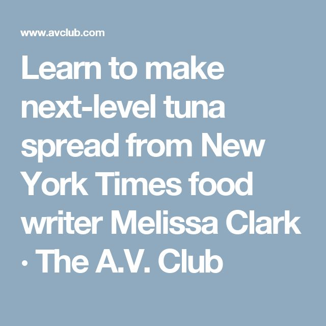 Learn to make next-level tuna spread from New York Times food writer Melissa Clark · The A.V. Club