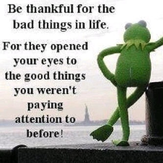 Be thankful for the bad things in life. For they opened your eyes to the good things you weren't paying attention to before
