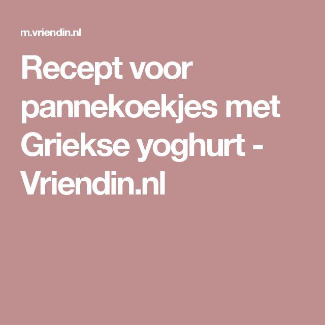Recept voor pannekoekjes met Griekse yoghurt - Vriendin.nl