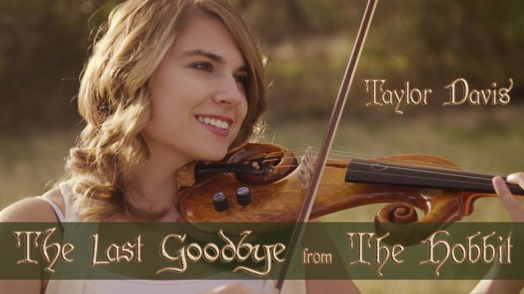 The Hobbit: The Last Goodbye -Violin - Taylor Davis In tears while listening to this one.... Sooo beautiful.