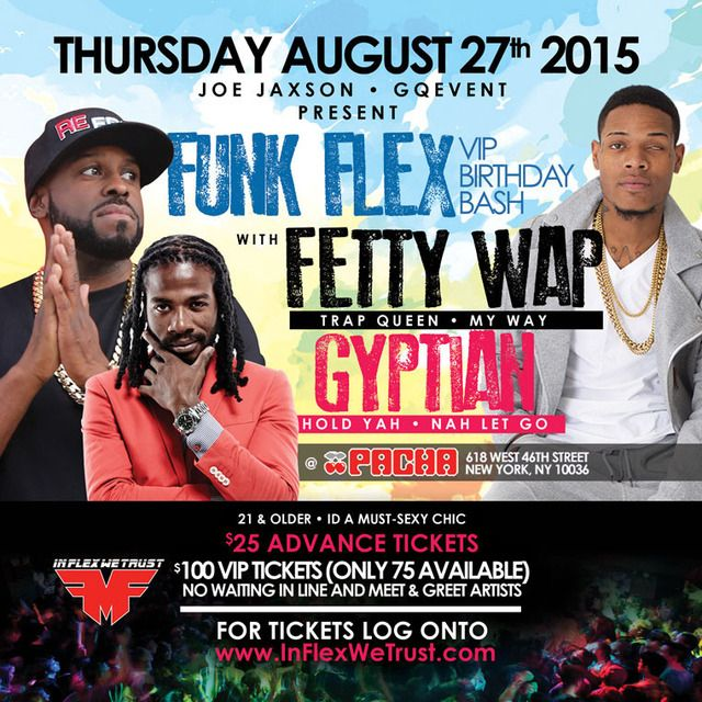New Day but this event just got bigger than before so get ready for a night you will always remember. @hot97 FUNK FLEX @funkflex BIG CELEBRATION INSIDE @PACHANYC LOUNGE NYC. Featuring #FETTYWAP & #GYPTIAN @fettywap1738 #FettyWap #TrapQueen , #MyWay | @real_gyptian #Gyptian #Holdyah , #NahLetGo ‼️‼️‼️‼️‼️ MORE INFO AT: http://www.areyouvip.com/event/funk-flex-bday/ @areyouvip @Gqevent & @Joejaxson