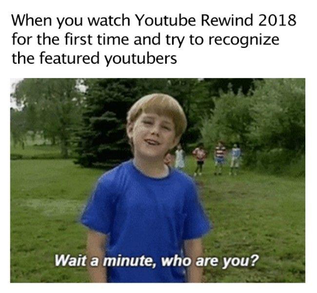 Youtube Rewind 2018 Meme Youtube Rewind Memes That Are Funny Funny Jokes Youtube Rewind Funny Memes