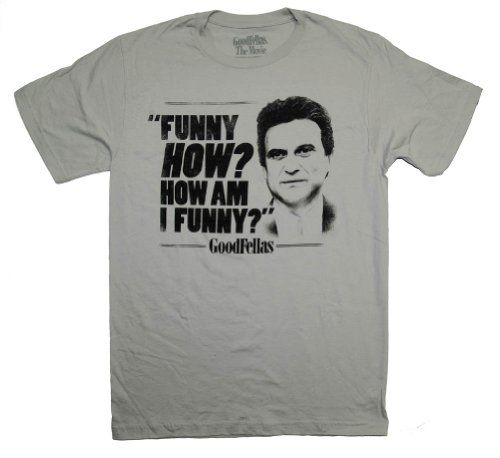Goodfellas Tommy DeVito How Am I Funny Quote Movie T-Shirt Tee Select Shirt Size: Small