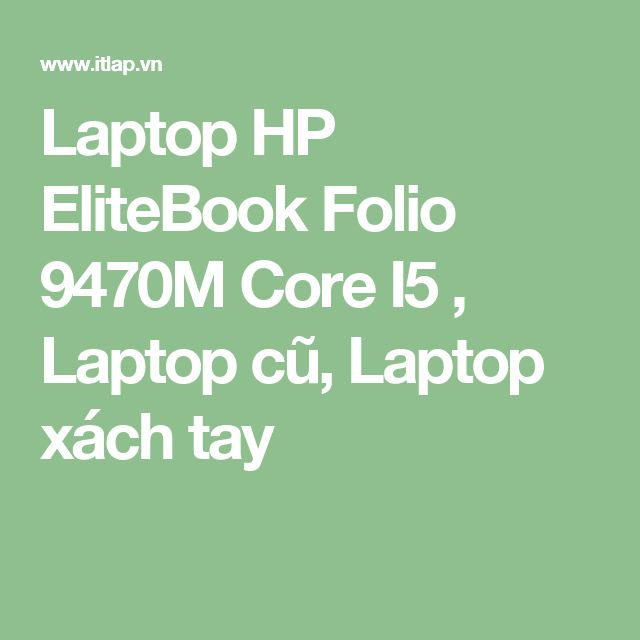 Laptop HP EliteBook Folio 9470M Core I5 , Laptop cũ, Laptop xách tay