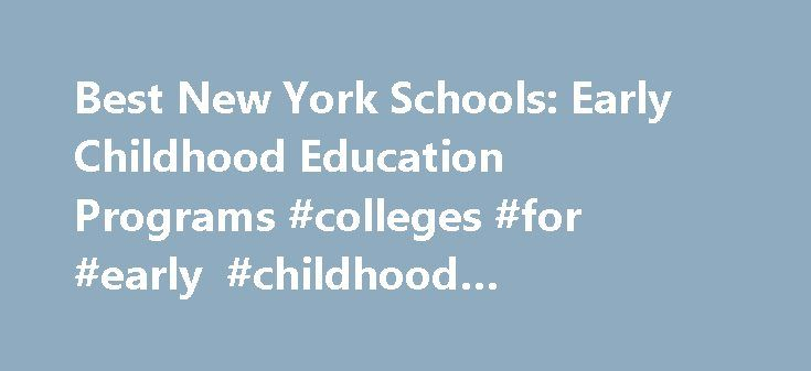 Best New York Schools: Early Childhood Education Programs #colleges #for #early #childhood #education #in #new #york http://kansas.nef2.com/best-new-york-schools-early-childhood-education-programs-colleges-for-early-childhood-education-in-new-york/  # BestEdSites.com Early Childhood Education Schools in New York 50 Early Childhood Education Schools in New York sort by Alphabetical Overall Rating Design Grade Content Grade Usability Grade User Rating Alphabetical high to low New York Early…