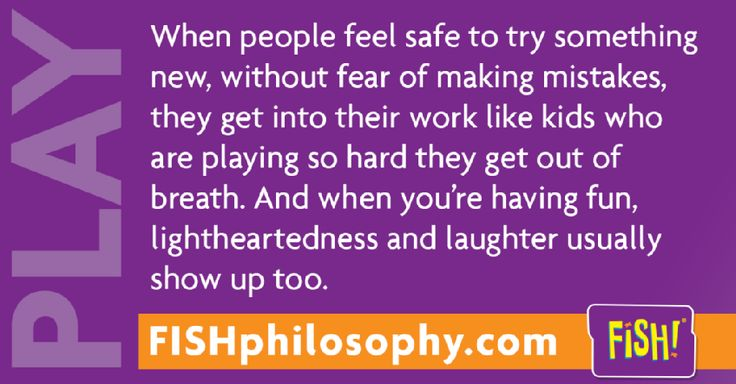 Create an environment where people feel safe to try, fail, improve, try again, succeed. #PLAY is of the many reasons I love the #FISHPhilosophy! #Propellergirl fish philosophy