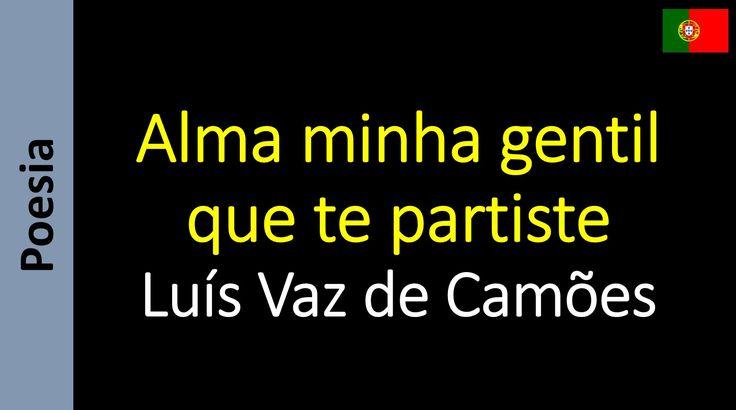 Luís Vaz de Camões  - Alma minha gentil que te partiste