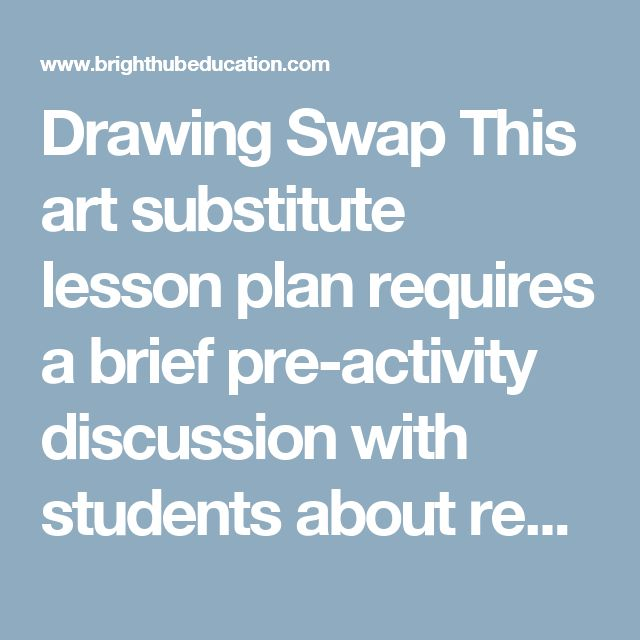 Drawing Swap This art substitute lesson plan requires a brief pre-activity discussion with students about respecting each other's work.