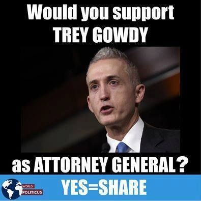 I would LOVE Trey Gowdy as Attorney General!!! ~@guntotingkafir GOD BLESS AMERICA AND GOD BLESS PRESIDENT TRUMP!!!